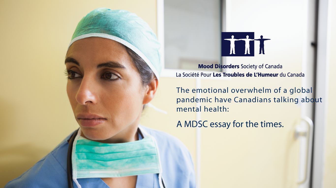 The emotional overwhelm of a global pandemic have Canadians talking about mental health: A MDSC essay for the times.